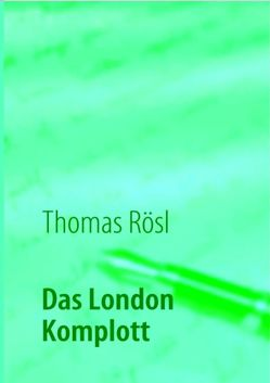 Das London Komplott von Rösl,  Thomas