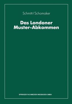 Das Londoner Muster-Abkommen von Schmitt,  Wolfgang, Schomaker,  Fritz