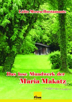 Das lose Mundwerk der Maria Makatz von Mosca-Bustamante,  Lidio