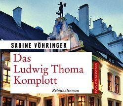 Das Ludwig Thoma Komplott von Birnstiel,  Thomas, Vöhringer,  Sabine