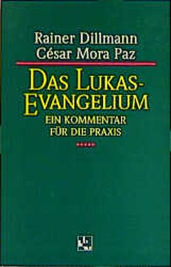 Das Lukas-Evangelium von Dillmann,  Rainer, Mora Paz,  Cesar