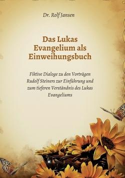 Das Lukas Evangelium als Einweihungsbuch von Jansen,  Dr. Rolf