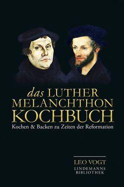 Das Luther-Melanchthon-Kochbuch von Vogt,  Leo