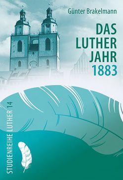 Das Lutherjahr 1883 von Brakelmann,  Günter