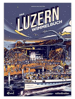 Das Luzern Wimmelbuch von Stehli,  Philipp, Waltenspühl,  Amadeus