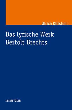 Das lyrische Werk Bertolt Brechts von Kittstein,  Ulrich