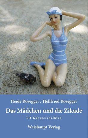 Das Mädchen und die Zikade von Rosegger,  Heide, Rosegger,  Hellfried