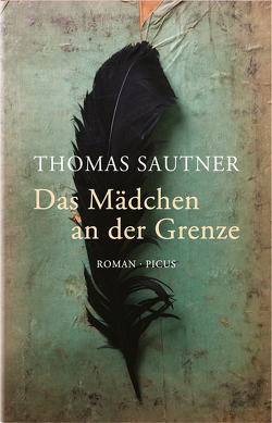 Das Mädchen an der Grenze von Sautner,  Thomas