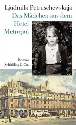 Das Mädchen aus dem Hotel Metropol von Leetz,  Antje, Martynova,  Olga, Petruschewskaja,  Ljudmila