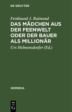 Das Mädchen aus der Feenwelt oder Der Bauer als Millionär von Helmensdorfer,  Urs, Raimund,  Ferdinand J