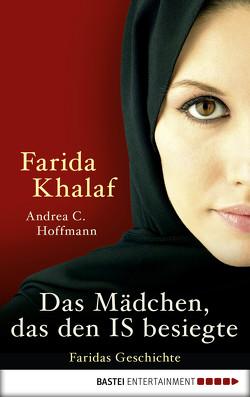 Das Mädchen, das den IS besiegte von Hoffmann,  Andrea C, Khalaf,  Farida
