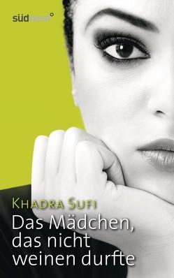 Das Mädchen, das nicht weinen durfte von Sufi,  Khadra