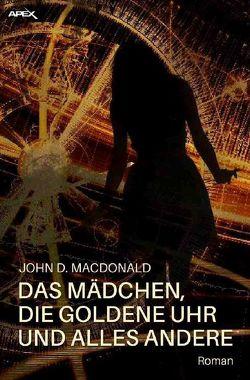 DAS MÄDCHEN, DIE GOLDENE UHR UND ALLES ANDERE von MacDonald,  John D.