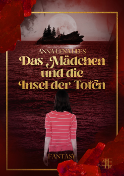 Das Mädchen und die Insel der Toten von Hees,  Anna-Lena