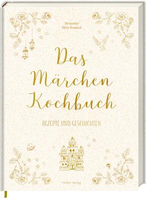 Das Märchen-Kochbuch von Höss-Knakal,  Alexander, Kutelas,  Melina Maria