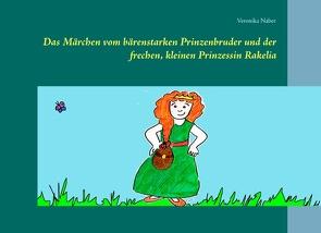 Das Märchen vom bärenstarken Prinzenbruder und der frechen, kleinen Prinzessin Rakelia von Naber,  Veronika