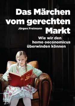 Das Märchen vom gerechten Markt von Freimann,  Jürgen