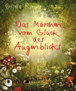 Das Märchen vom Glück des Augenblicks von Rieger,  Gisela