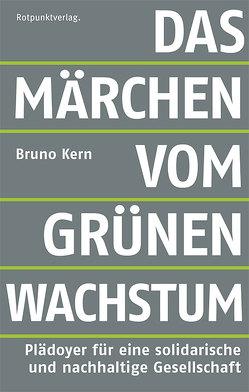 Das Märchen vom grünen Wachstum von Kern,  Bruno