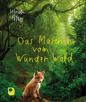 Das Märchen vom Wunder Wald von Peters,  Ulrich
