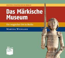 Das Märkische Museum von Spies,  Paul, Weinland,  Martina