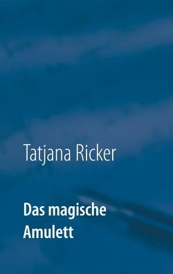 Das magische Amulett von Ricker,  Tatjana