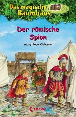 Das magische Baumhaus 56 – Der römische Spion von Pope Osborne,  Mary, Rahn,  Sabine, Theissen,  Petra