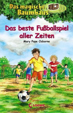 Das magische Baumhaus – Das beste Fußballspiel aller Zeiten von Pope Osborne,  Mary, Rahn,  Sabine, Theissen,  Petra