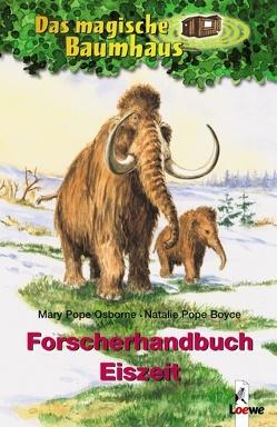 Das magische Baumhaus – Forscherhandbuch Eiszeit von Ickler,  Ingrid, Pope Boyce,  Natalie, Pope Osborne,  Mary