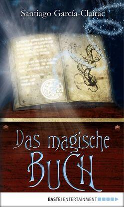 Das magische Buch von García-Clairac,  Santiago, Hartstein,  Hans-Joachim, Lindenblatt,  Katherina