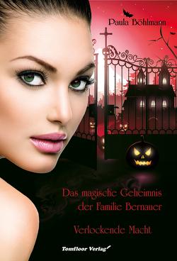 Das magische Geheimnis der Familie Bernauer Verlockende Macht (Band 2) von Böhlmann,  Paula