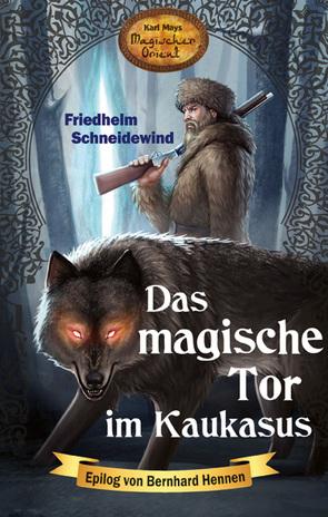 Das magische Tor im Kaukasus von Hennen,  Bernhard, Schneidewind,  Friedhelm