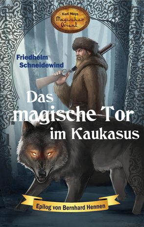 Das magische Tor im Kaukasus von Hennen,  Bernhard, Le Blanc,  Thomas, Schmid,  Bernhard, Schneidewind,  Friedhelm