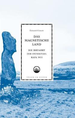 Das magnetische Land. Die Irrfahrt der Osterinsel Rapa Nui. von Glissant,  Edouard, Séma,  Sylvie, Thill,  Beate
