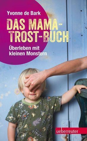 Das Mama-Trost-Buch von Bark,  Yvonne de