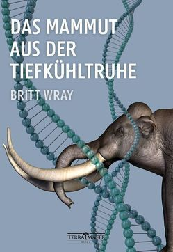 Das Mammut aus der Tiefkühltruhe von Wray,  Britt