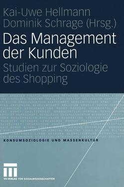Das Management der Kunden von Hellmann,  Kai-Uwe, Schrage,  Dominik