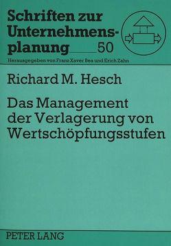 Das Management der Verlagerung von Wertschöpfungsstufen von Hesch,  Richard M.