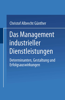 Das Management industrieller Dienstleistungen von Günther,  Christof Albrecht