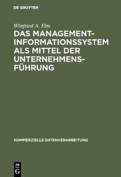 Das Management-Informationssystem als Mittel der Unternehmensführung von Elm,  Winfried A.