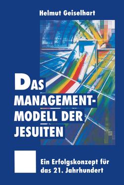 Das Managementmodell der Jesuiten von Geiselhart,  Helmut