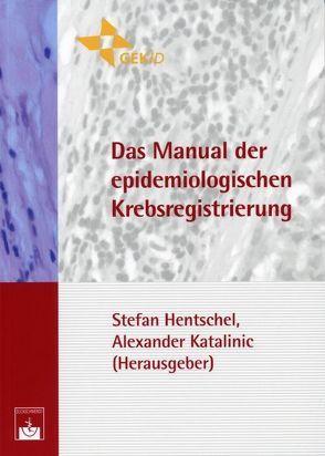 Das Manual der epidemiologischen Krebsregistrierung von Hentschel,  Stefan, Katalinic,  Alexander