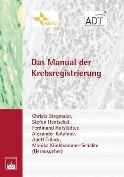 Das Manual der Krebsregistrierung von Hentschel,  Stefan, Hofstädter,  F., Katalinic,  Alexander, Klinkhammer-Schalke,  M., Stegmaier,  Christa, Tillack,  A.