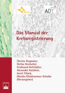 Das Manual der Krebsregistrierung von Hentschel,  S., Hofstädter,  F., Katalinic,  A., Klinkhammer-Schalke,  M., Stegmaier,  C., Tillack,  A.