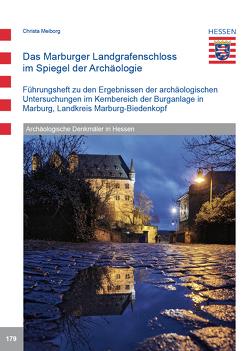 Das Marburger Landgrafenschloss im Spiegel der Archäologie von Hanauska,  Petra, Meiborg,  Christa, Thörle,  Stefan