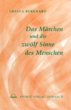 Das Märchen und die zwölf Sinne des Menschen von Burkhard,  Ursula, Kugler,  Walter