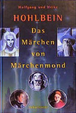 Das Märchen von Märchenmond von Drechsler,  Arndt, Hohlbein,  Heike, Hohlbein,  Wolfgang