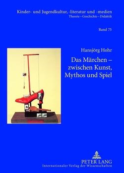 Das Märchen – zwischen Kunst, Mythos und Spiel von Hohr,  Hansjörg
