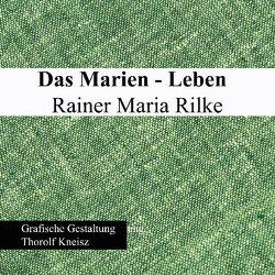 Das Marien-Leben Rainer Maria Rilke von Kneisz,  Thorolf