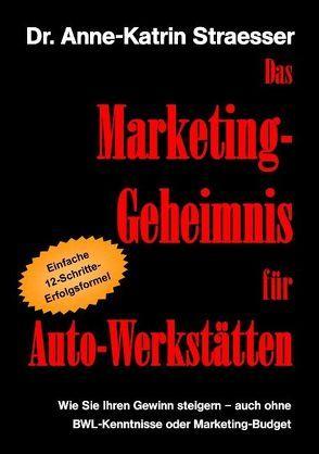 Das Marketing-Geheimnis für Auto-Werkstätten von Straesser,  Anne K